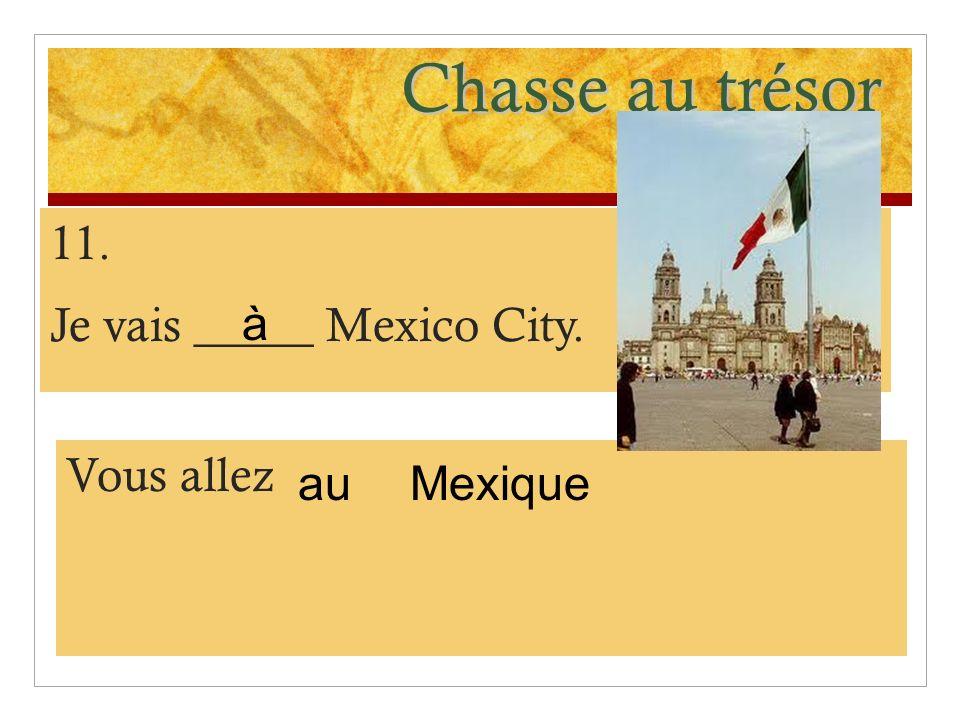 Chasse au trésor 11. Je vais _____ Mexico City. à Vous allez au