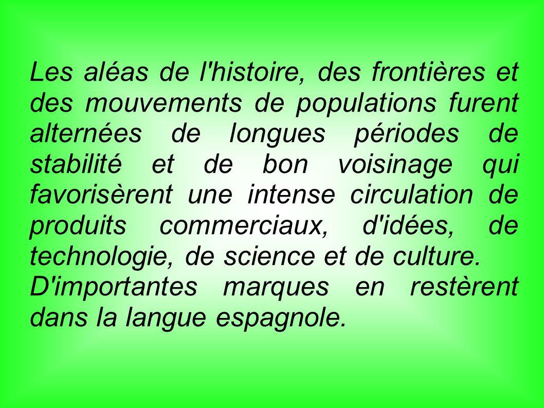 Les aléas de l histoire, des frontières et des mouvements de populations furent alternées de longues périodes de stabilité et de bon voisinage qui favorisèrent une intense circulation de produits commerciaux, d idées, de technologie, de science et de culture.