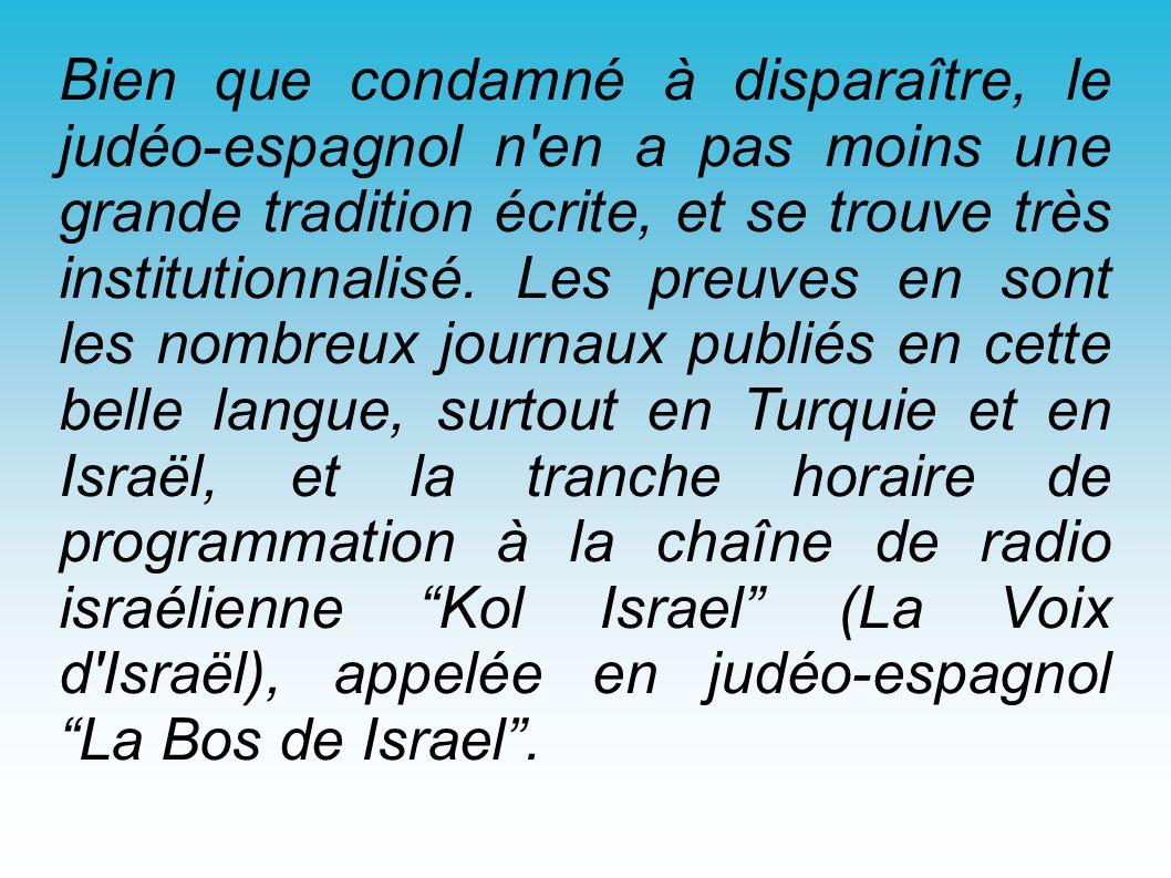 Bien que condamné à disparaître, le judéo-espagnol n en a pas moins une grande tradition écrite, et se trouve très institutionnalisé.