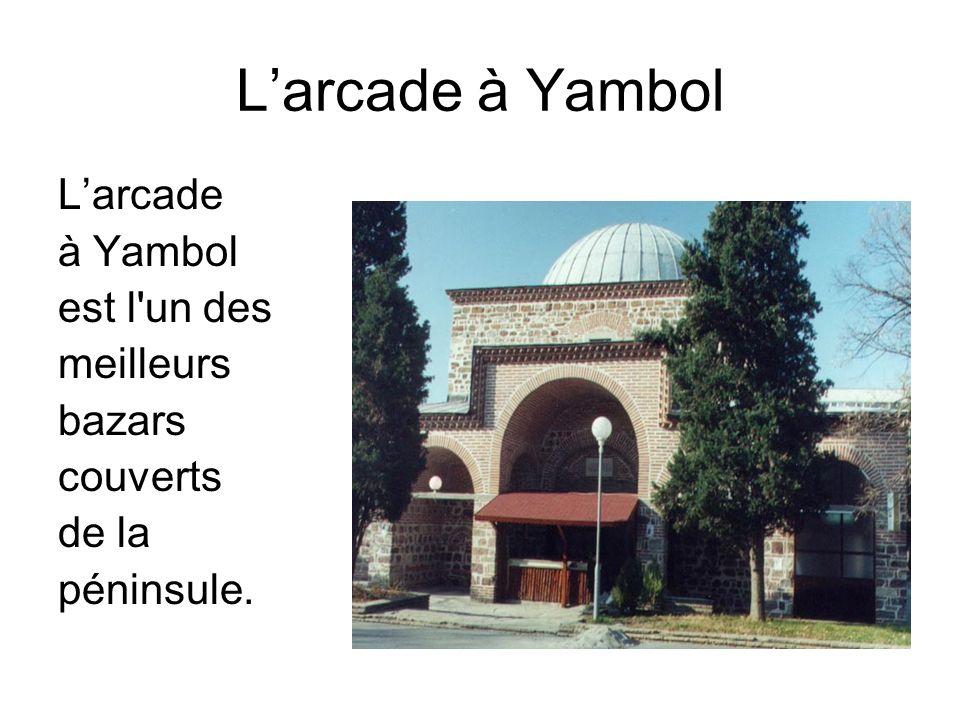 L'arcade à Yambol L'arcade à Yambol est l un des meilleurs bazars