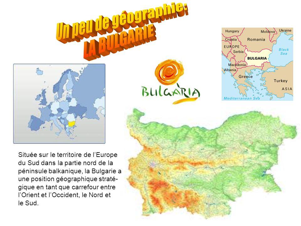 Un peu de géographie: LA BULGARIE Située sur le territoire de l'Europe