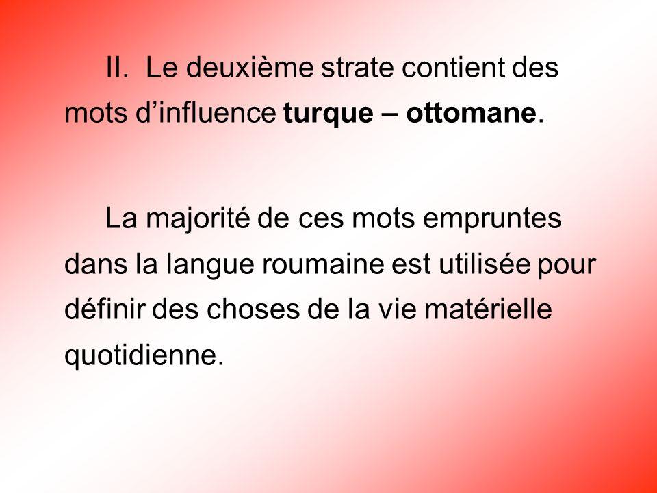 II. Le deuxième strate contient des mots d'influence turque – ottomane.