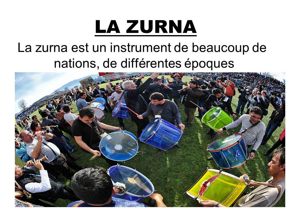 LA ZURNA La zurna est un instrument de beaucoup de nations, de différentes époques