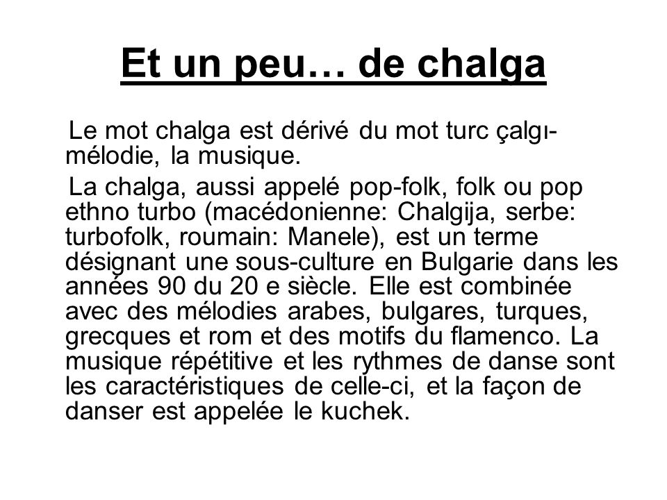 Et un peu… de chalgaLe mot chalga est dérivé du mot turc çalgı-mélodie, la musique.