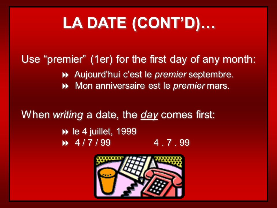 LA DATE (CONT'D)… Use premier (1er) for the first day of any month: