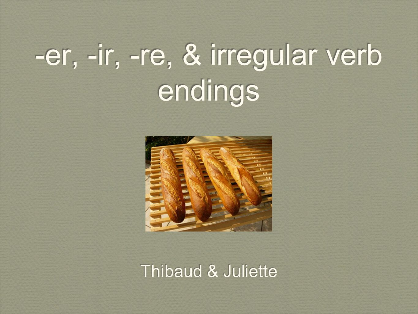 -er, -ir, -re, & irregular verb endings