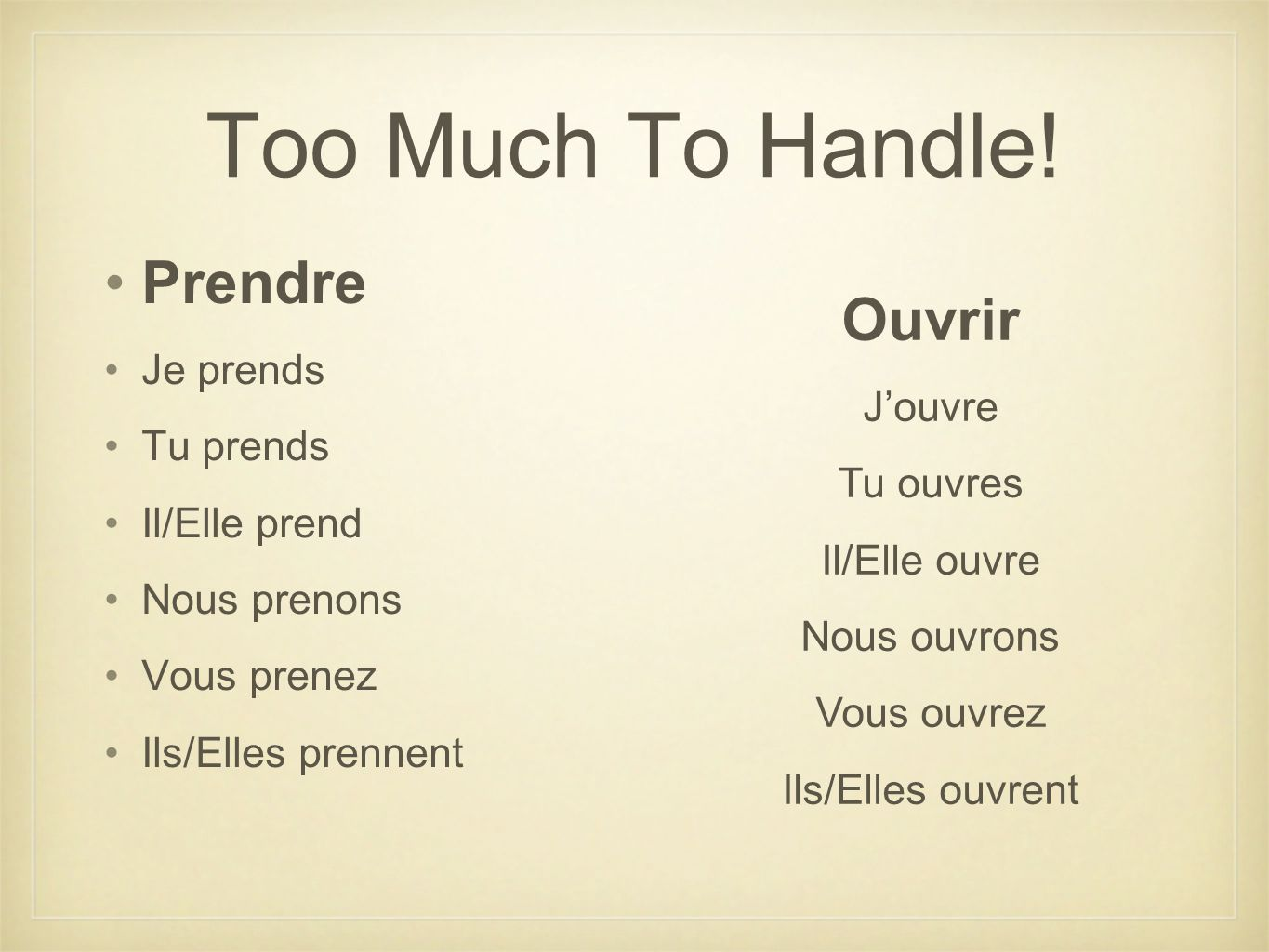 Too Much To Handle! Prendre Ouvrir Je prends J'ouvre Tu prends