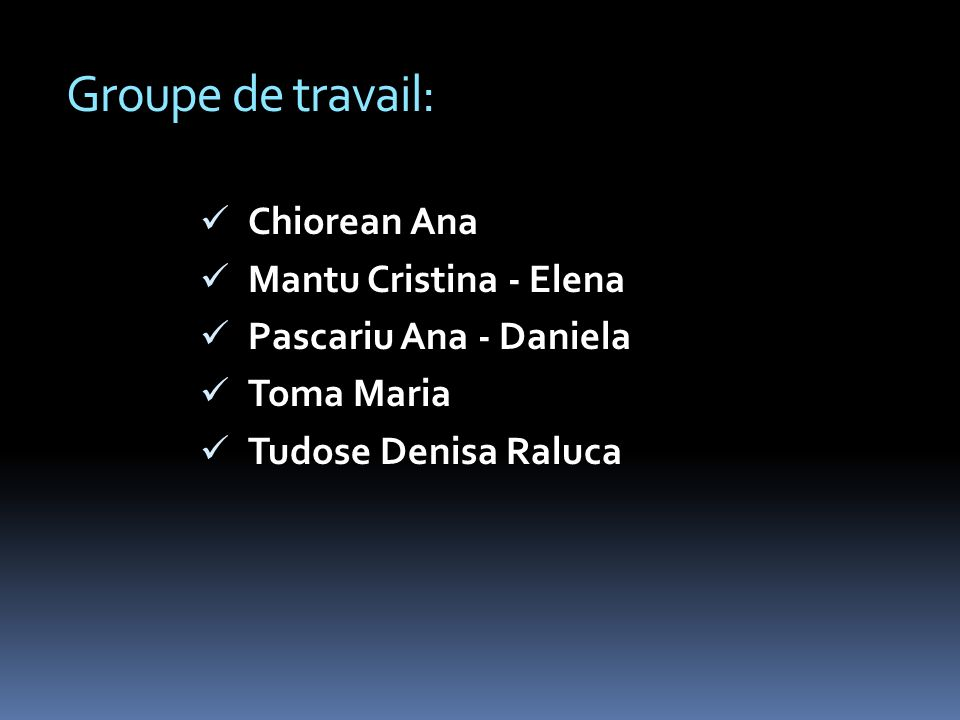 Groupe de travail: Chiorean Ana Mantu Cristina - Elena