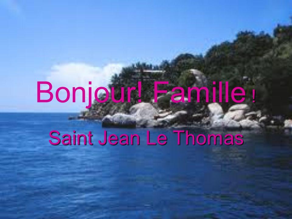 Bonjour! Famille ! Saint Jean Le Thomas