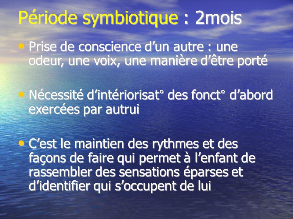 Période symbiotique : 2mois