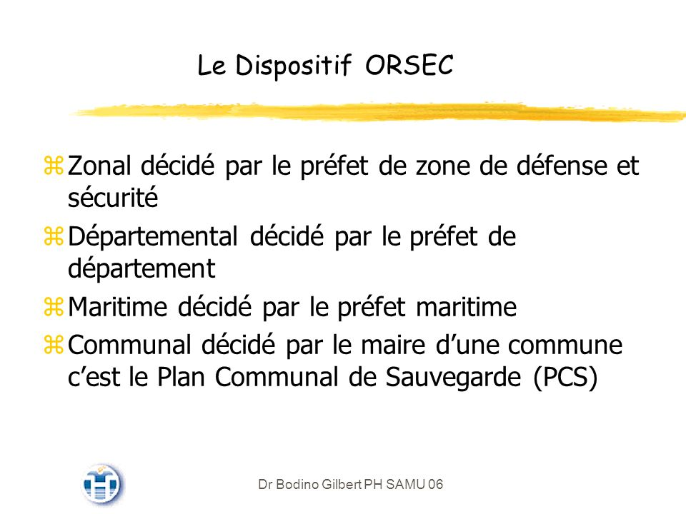 Le Dispositif ORSEC Zonal décidé par le préfet de zone de défense et sécurité. Départemental décidé par le préfet de département.