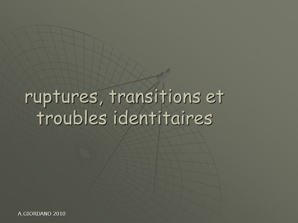 ruptures, transitions et troubles identitaires
