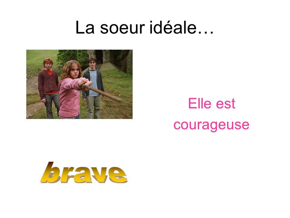 La soeur idéale… Elle est courageuse brave