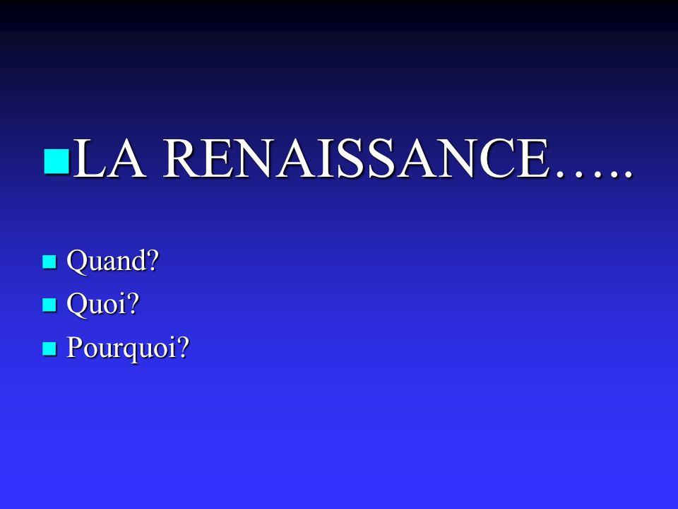 LA RENAISSANCE….. Quand Quoi Pourquoi