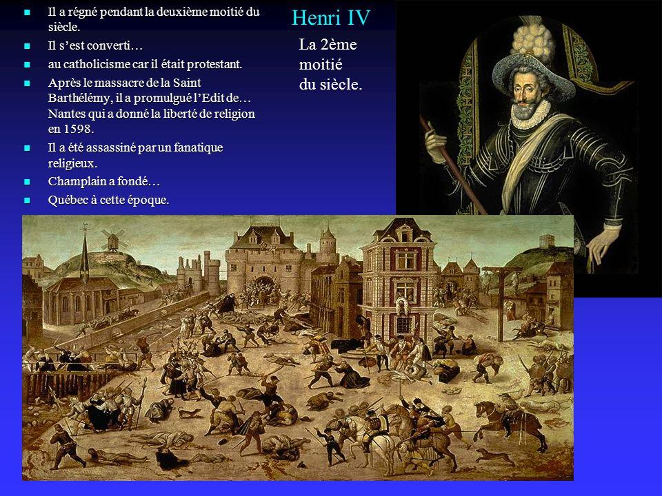 Henri IV La 2ème moitié du siècle.