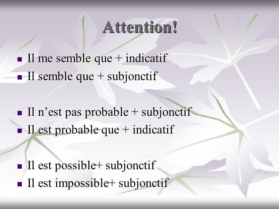 Attention! Il me semble que + indicatif Il semble que + subjonctif