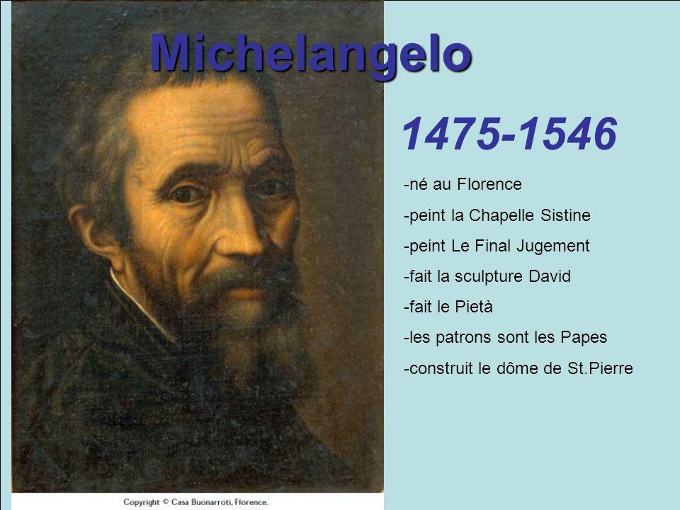 Michelangelo 1475-1546 -né au Florence -peint la Chapelle Sistine