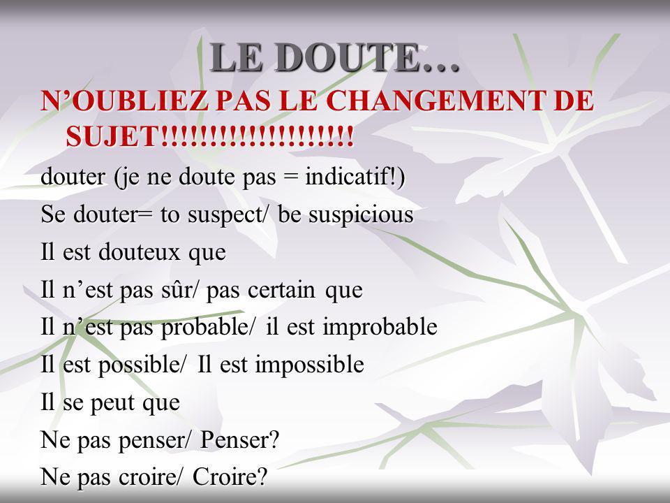 LE DOUTE… N'OUBLIEZ PAS LE CHANGEMENT DE SUJET!!!!!!!!!!!!!!!!!!!!