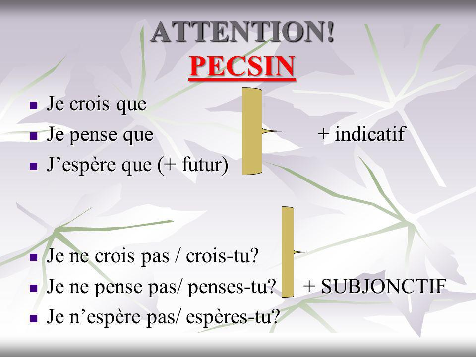 ATTENTION! PECSIN Je crois que Je pense que + indicatif