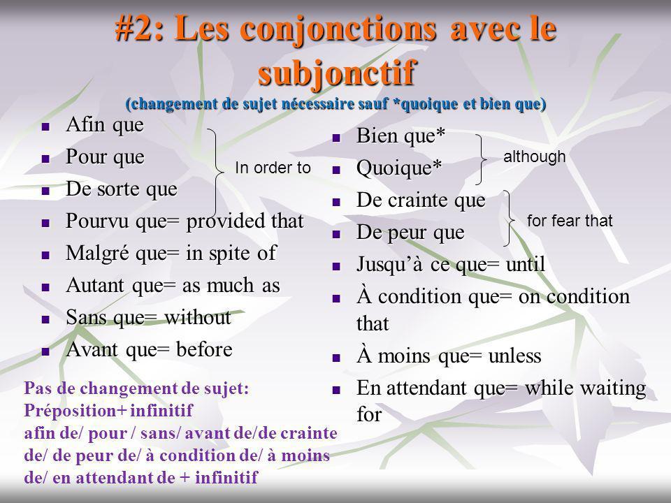 #2: Les conjonctions avec le subjonctif (changement de sujet nécessaire sauf *quoique et bien que)