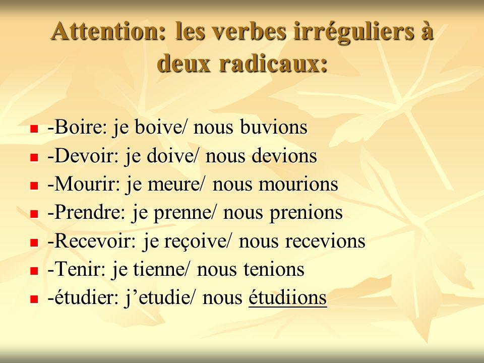 Attention: les verbes irréguliers à deux radicaux: