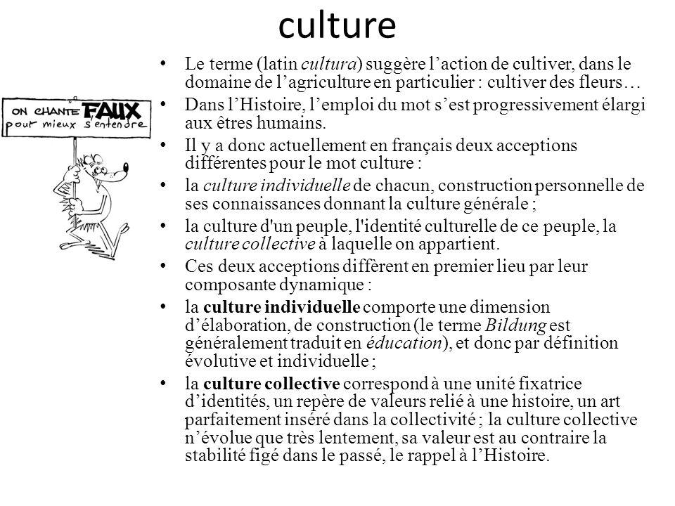 culture Le terme (latin cultura) suggère l'action de cultiver, dans le domaine de l'agriculture en particulier : cultiver des fleurs…