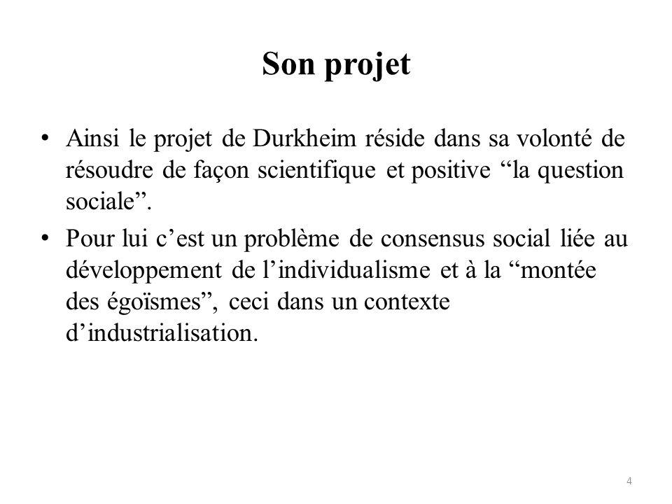 Son projet Ainsi le projet de Durkheim réside dans sa volonté de résoudre de façon scientifique et positive la question sociale .