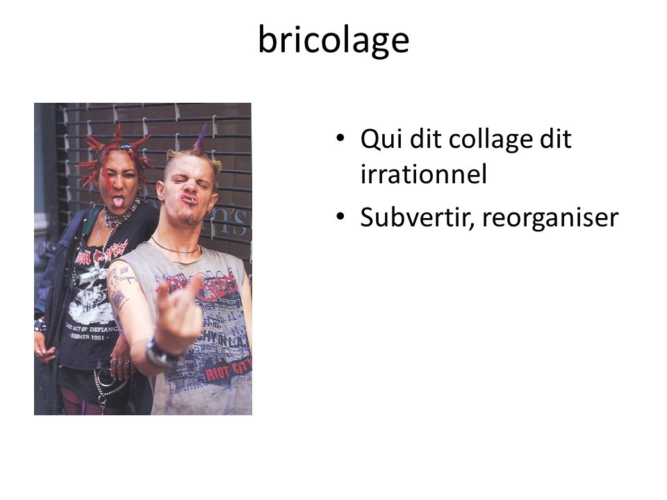 bricolage Qui dit collage dit irrationnel Subvertir, reorganiser