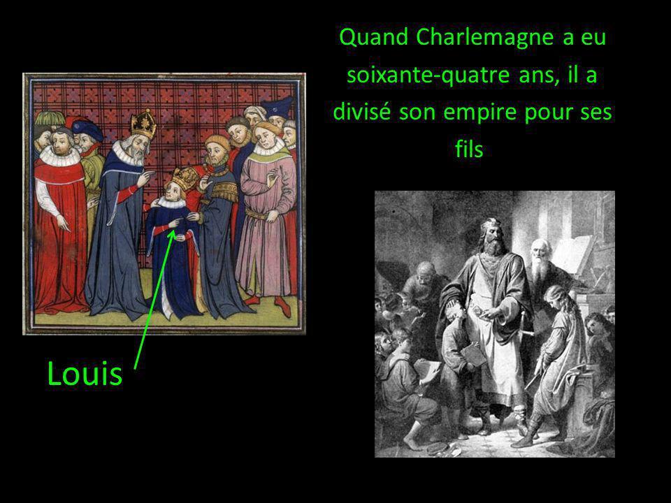 Quand Charlemagne a eu soixante-quatre ans, il a divisé son empire pour ses fils
