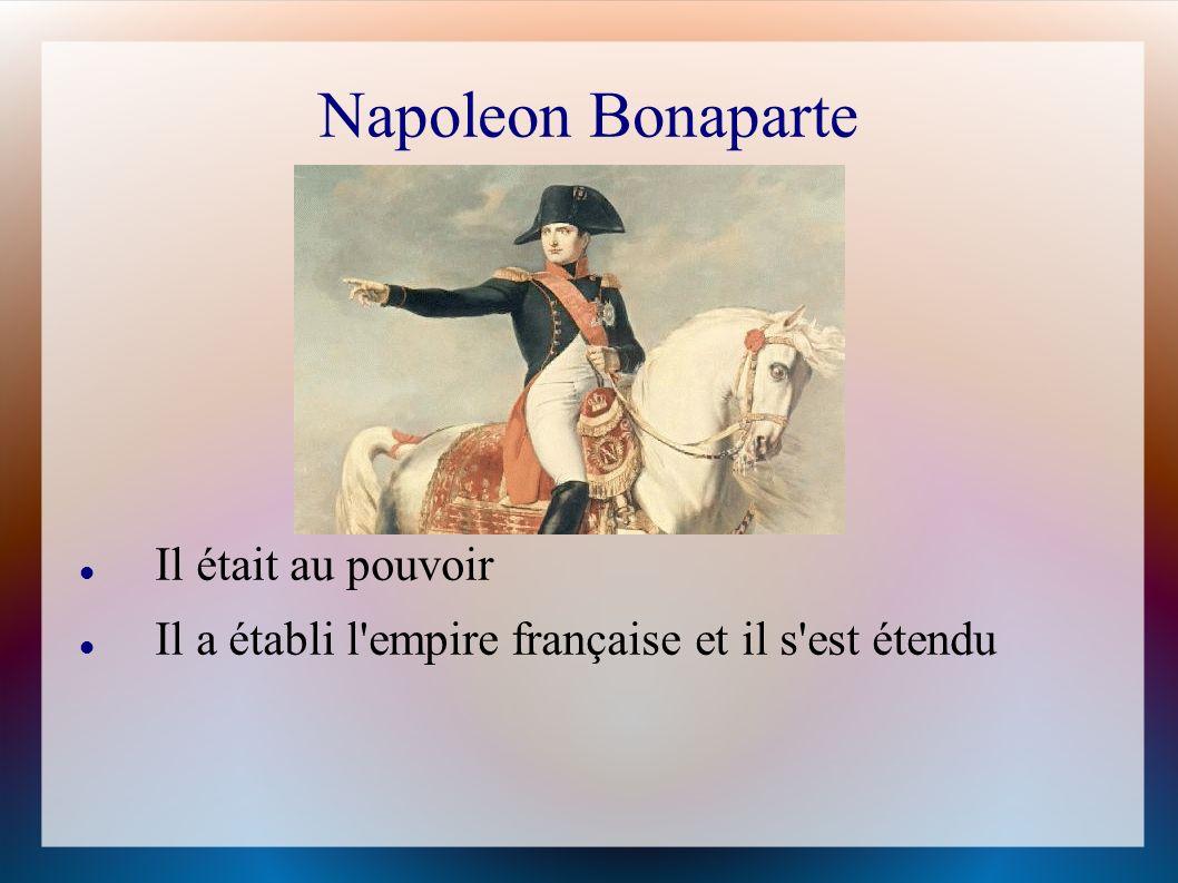 Napoleon Bonaparte Il était au pouvoir