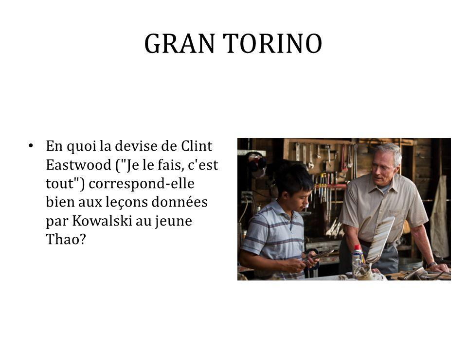 GRAN TORINO En quoi la devise de Clint Eastwood ( Je le fais, c est tout ) correspond-elle bien aux leçons données par Kowalski au jeune Thao