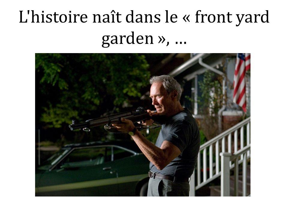L histoire naît dans le « front yard garden », …