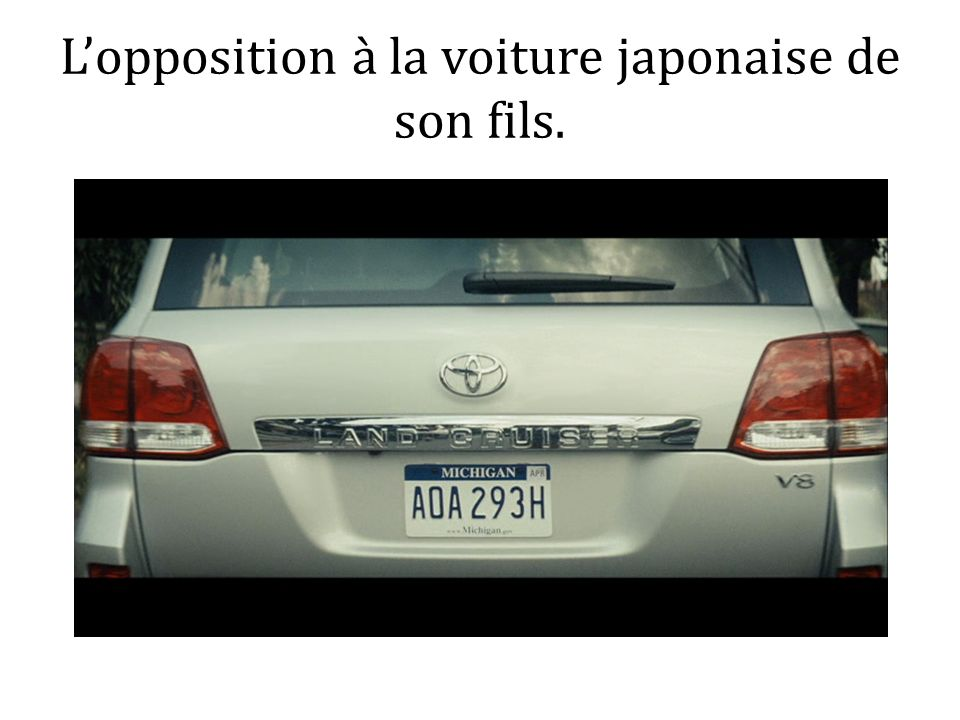 L'opposition à la voiture japonaise de son fils.