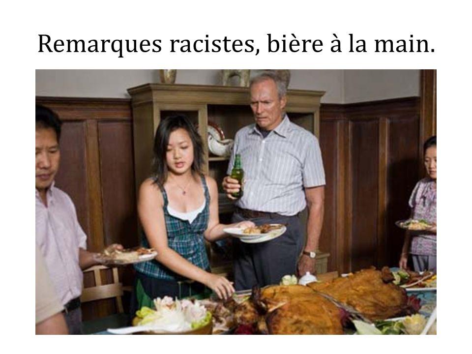 Remarques racistes, bière à la main.
