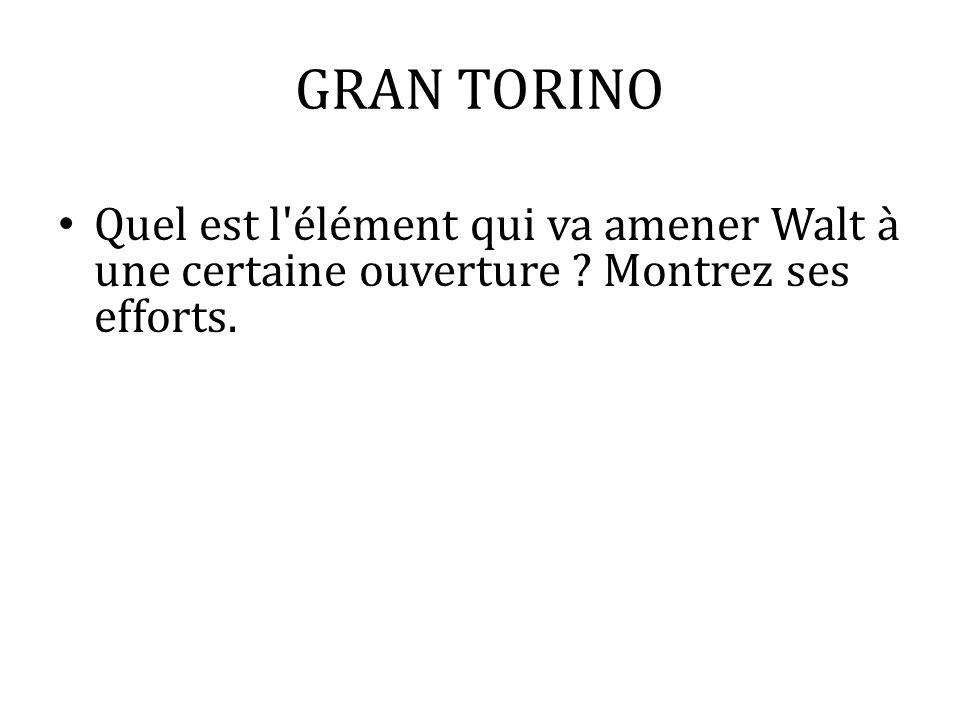 GRAN TORINO Quel est l élément qui va amener Walt à une certaine ouverture Montrez ses efforts.