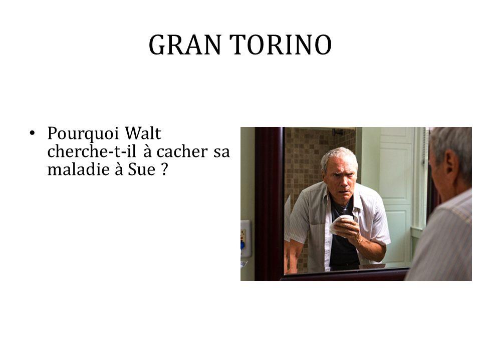 GRAN TORINO Pourquoi Walt cherche-t-il à cacher sa maladie à Sue