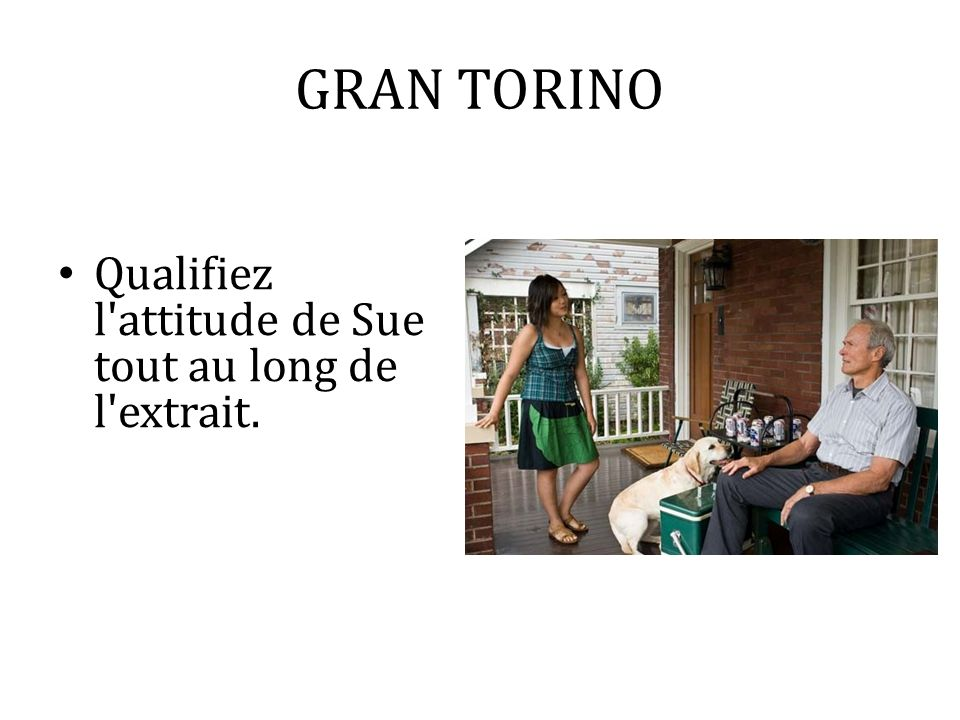 GRAN TORINO Qualifiez l attitude de Sue tout au long de l extrait.