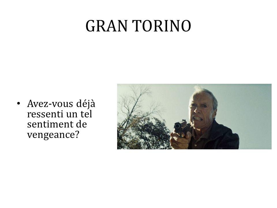 GRAN TORINO Avez-vous déjà ressenti un tel sentiment de vengeance