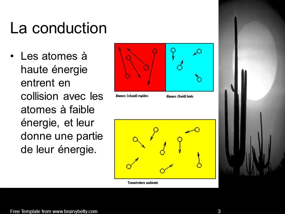La conduction Les atomes à haute énergie entrent en collision avec les atomes à faible énergie, et leur donne une partie de leur énergie.