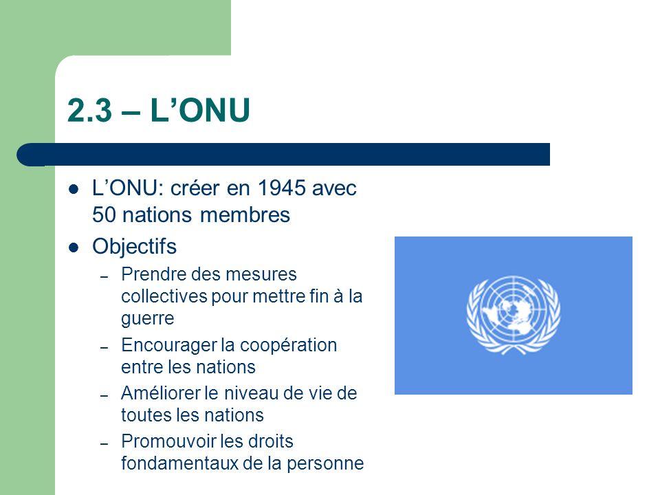 2.3 – L'ONU L'ONU: créer en 1945 avec 50 nations membres Objectifs