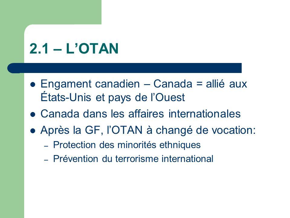 2.1 – L'OTAN Engament canadien – Canada = allié aux États-Unis et pays de l'Ouest. Canada dans les affaires internationales.
