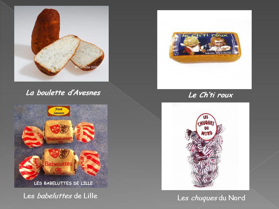 La boulette d'Avesnes Le Ch'ti roux Les babeluttes de Lille Les chuques du Nord