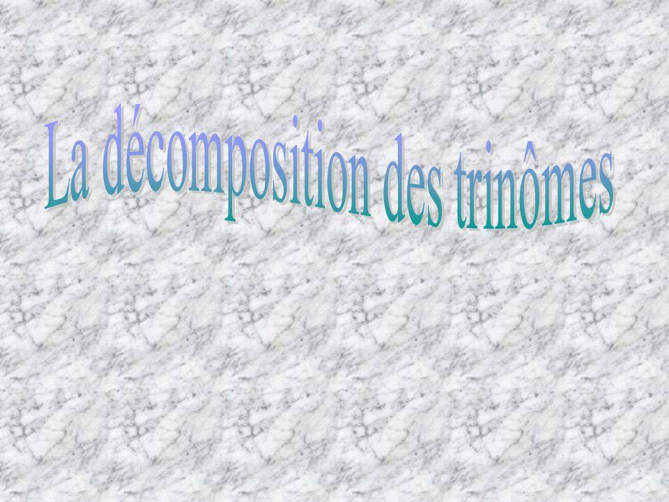 La décomposition des trinômes