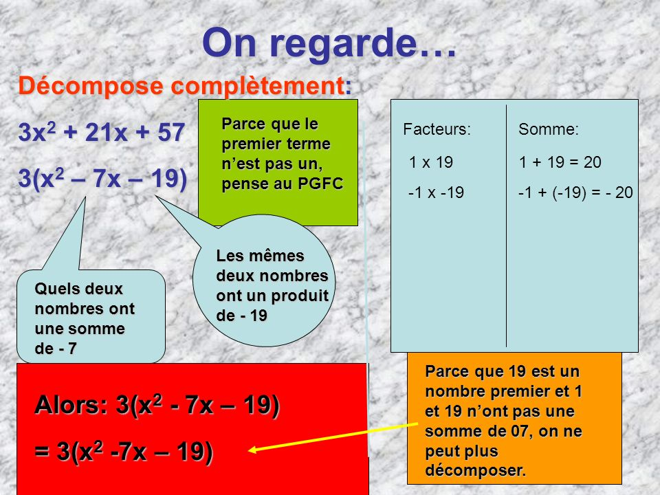 On regarde… Décompose complètement: 3x2 + 21x + 57 3(x2 – 7x – 19)