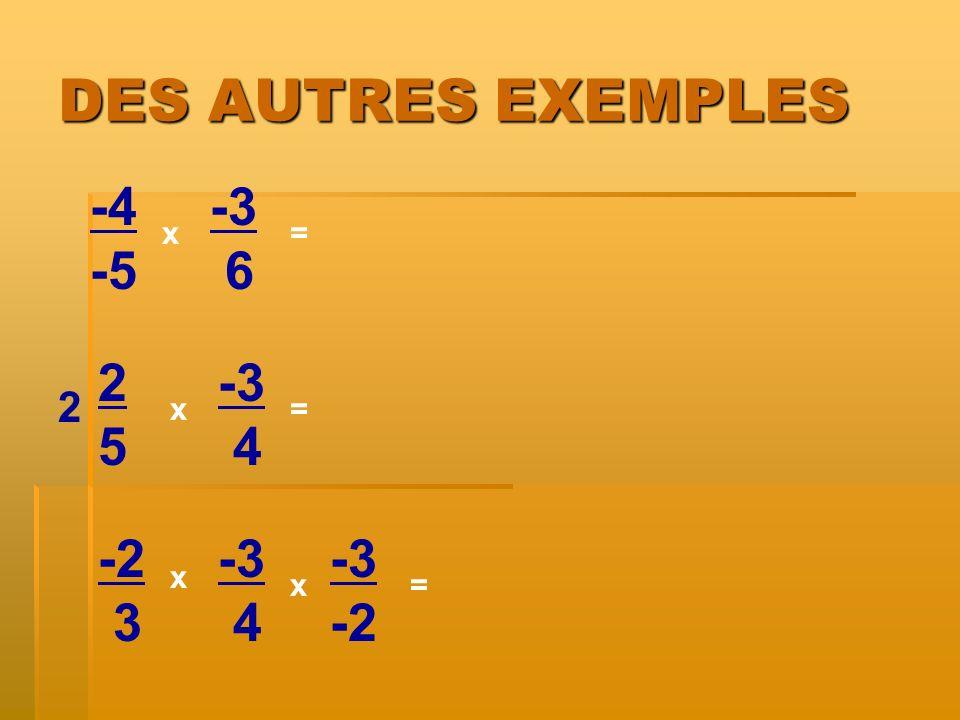 DES AUTRES EXEMPLES -4 -5 -3 6 2 5 -3 4 -2 3 -3 4 -3 -2 2 x = x = x x