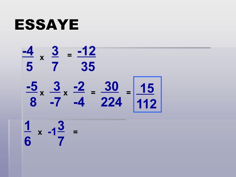 ESSAYE -4 5 3 7 -12 35 = x -5 8 3 -7 -2 -4 30 224 15 112 x x = = 1 6 3 7 -1 x =