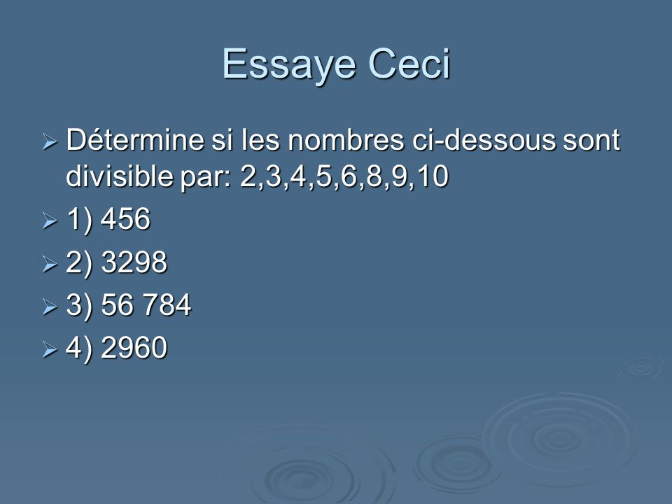 Essaye Ceci Détermine si les nombres ci-dessous sont divisible par: 2,3,4,5,6,8,9,10. 1) 456. 2) 3298.