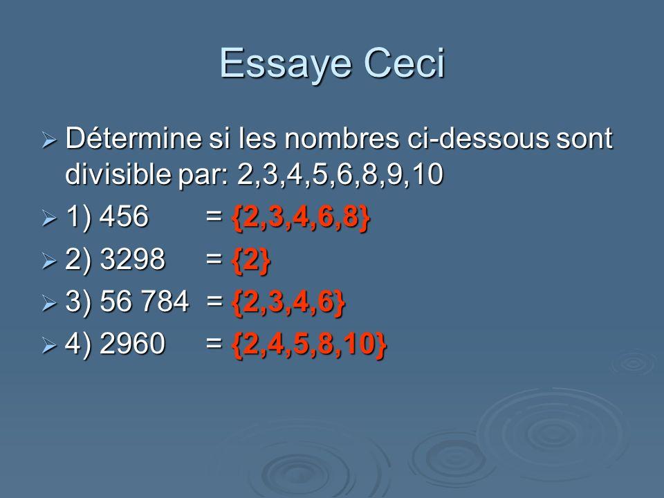 Essaye Ceci Détermine si les nombres ci-dessous sont divisible par: 2,3,4,5,6,8,9,10. 1) 456 = {2,3,4,6,8}