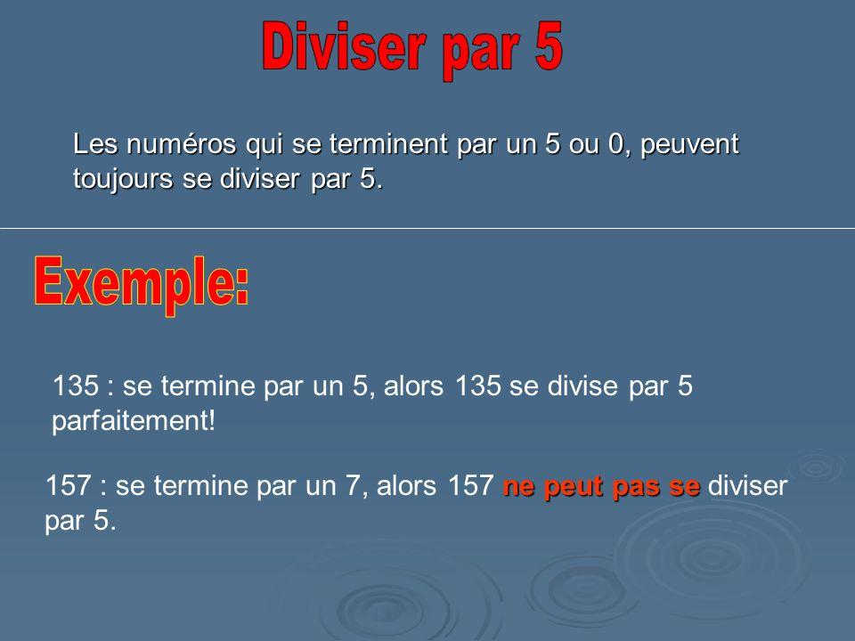 Diviser par 5 Les numéros qui se terminent par un 5 ou 0, peuvent toujours se diviser par 5. Exemple: