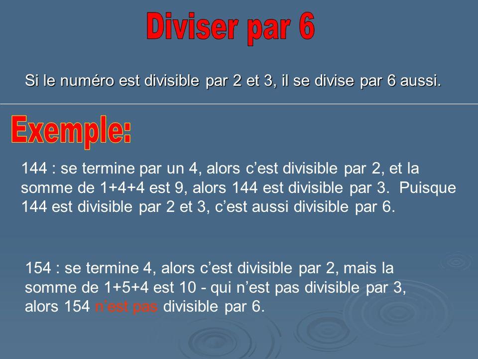 Diviser par 6 Si le numéro est divisible par 2 et 3, il se divise par 6 aussi. Exemple: